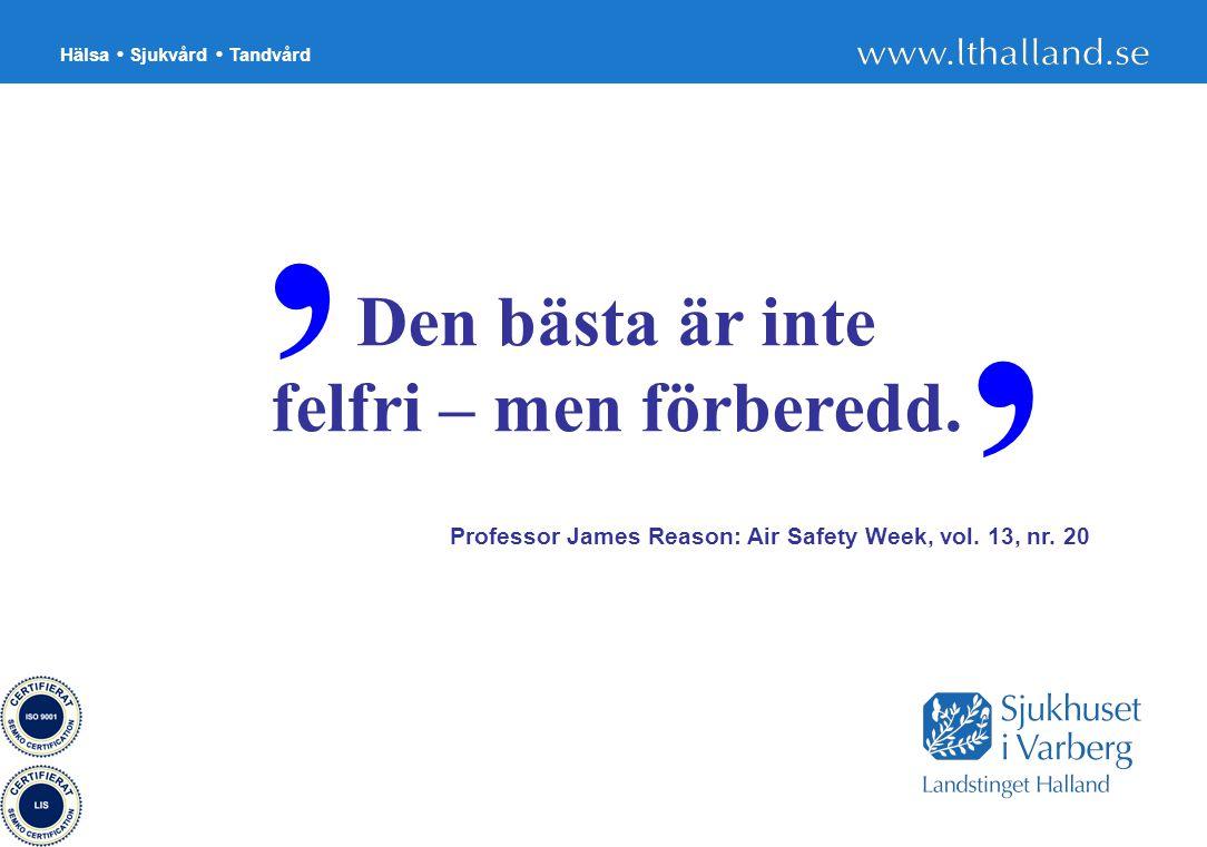 Hälsa Sjukvård Tandvård 38 Den bästa är inte felfri – men förberedd. Professor James Reason: Air Safety Week, vol. 13, nr. 20 ' '