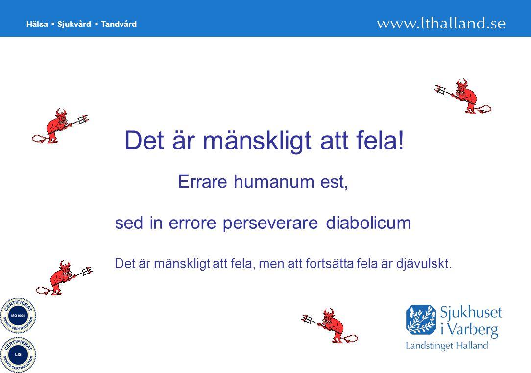 Hälsa Sjukvård Tandvård 39 Det är mänskligt att fela! Errare humanum est, sed in errore perseverare diabolicum Det är mänskligt att fela, men att fort