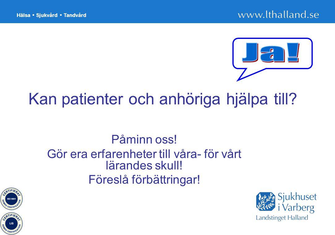 Hälsa Sjukvård Tandvård 40 Kan patienter och anhöriga hjälpa till? Påminn oss! Gör era erfarenheter till våra- för vårt lärandes skull! Föreslå förbät
