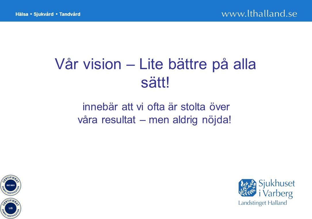 Hälsa Sjukvård Tandvård 41 Vår vision – Lite bättre på alla sätt! innebär att vi ofta är stolta över våra resultat – men aldrig nöjda!
