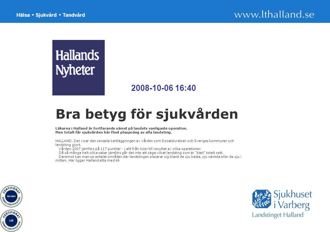 6 Bra betyg för sjukvården Läkarna i Halland är fortfarande sämst på landets vanligaste operation. Men totalt får sjukvården här flest pluspoäng av al