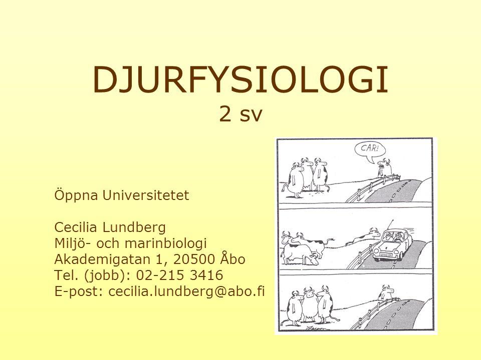 DJURFYSIOLOGI 2 sv Öppna Universitetet Cecilia Lundberg Miljö- och marinbiologi Akademigatan 1, 20500 Åbo Tel.