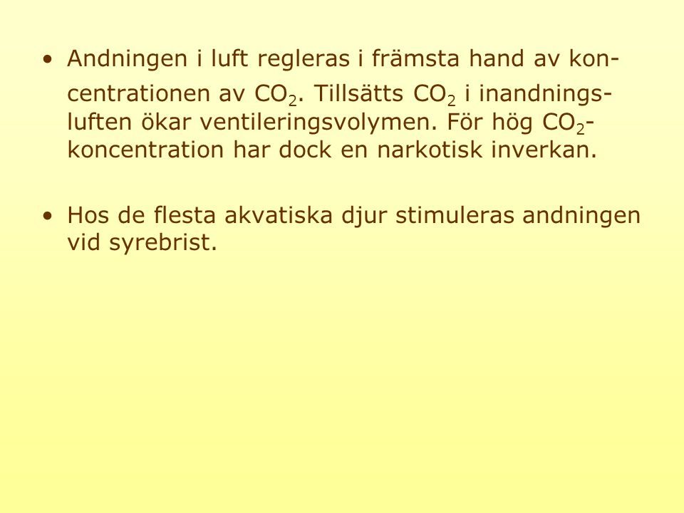 Andningen i luft regleras i främsta hand av kon- centrationen av CO 2.