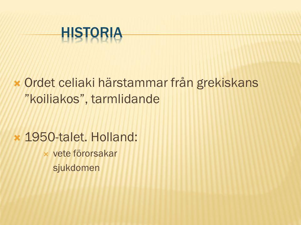 """ Ordet celiaki härstammar från grekiskans """"koiliakos"""", tarmlidande  1950-talet. Holland:  vete förorsakar sjukdomen"""