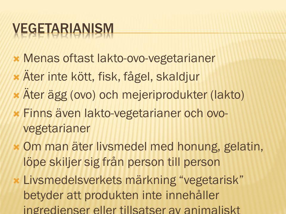  Menas oftast lakto-ovo-vegetarianer  Äter inte kött, fisk, fågel, skaldjur  Äter ägg (ovo) och mejeriprodukter (lakto)  Finns även lakto-vegetari