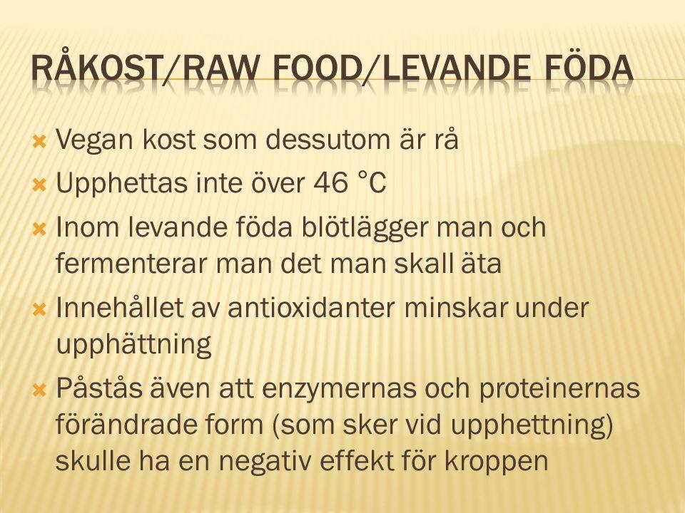  Vegan kost som dessutom är rå  Upphettas inte över 46 °C  Inom levande föda blötlägger man och fermenterar man det man skall äta  Innehållet av a