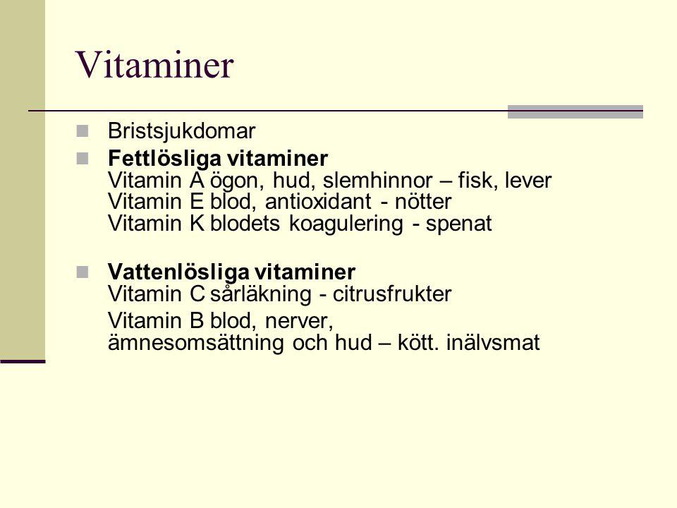 Vitaminer Bristsjukdomar Fettlösliga vitaminer Vitamin Aögon, hud, slemhinnor – fisk, lever Vitamin Eblod, antioxidant - nötter Vitamin Kblodets koagu
