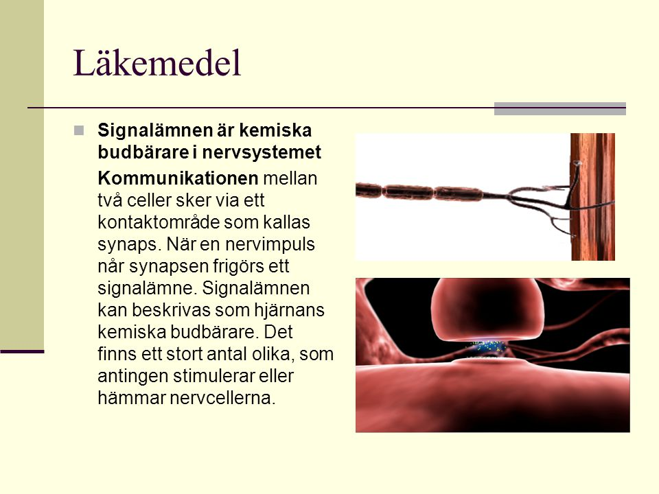 Läkemedel Signalämnen är kemiska budbärare i nervsystemet Kommunikationen mellan två celler sker via ett kontaktområde som kallas synaps. När en nervi