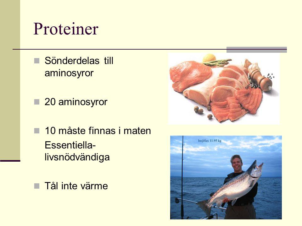 Proteiner Sönderdelas till aminosyror 20 aminosyror 10 måste finnas i maten Essentiella- livsnödvändiga Tål inte värme