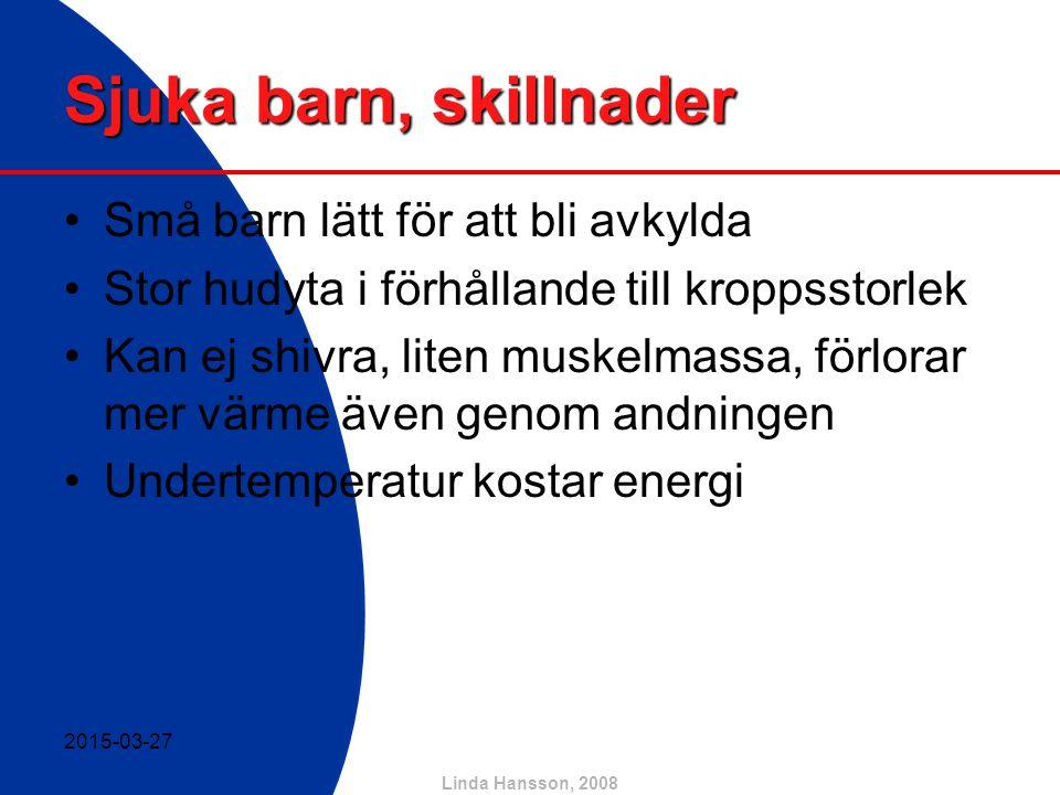 Linda Hansson, 2008 Sjuka barn, skillnader Små barn lätt för att bli avkylda Stor hudyta i förhållande till kroppsstorlek Kan ej shivra, liten muskelm