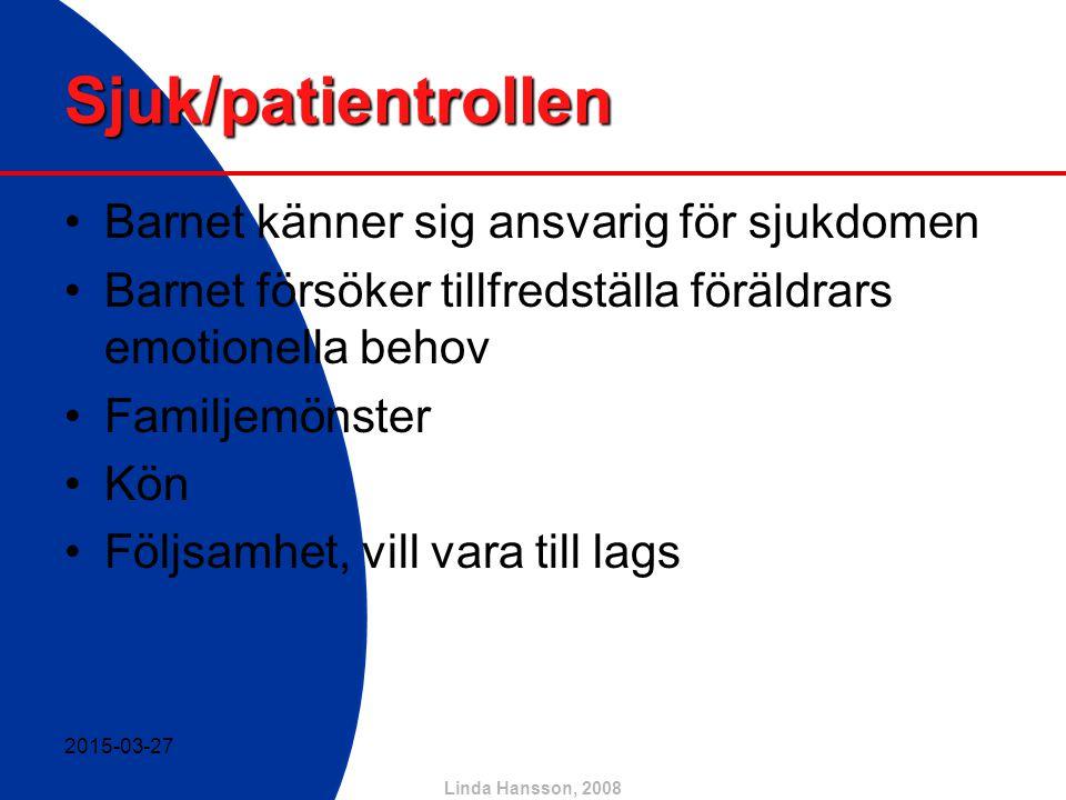 Linda Hansson, 2008 Sjuk/patientrollen Barnet känner sig ansvarig för sjukdomen Barnet försöker tillfredställa föräldrars emotionella behov Familjemön