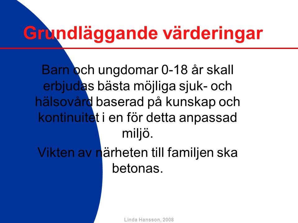 Linda Hansson, 2008 Grundläggande värderingar Barn och ungdomar 0-18 år skall erbjudas bästa möjliga sjuk- och hälsovård baserad på kunskap och kontin