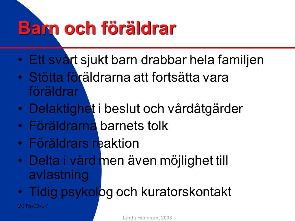 Linda Hansson, 2008 Barn och föräldrar Ett svårt sjukt barn drabbar hela familjen Stötta föräldrarna att fortsätta vara föräldrar Delaktighet i beslut