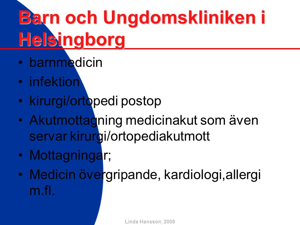 Linda Hansson, 2008 Barn och Ungdomskliniken i Helsingborg barnmedicin infektion kirurgi/ortopedi postop Akutmottagning medicinakut som även servar ki