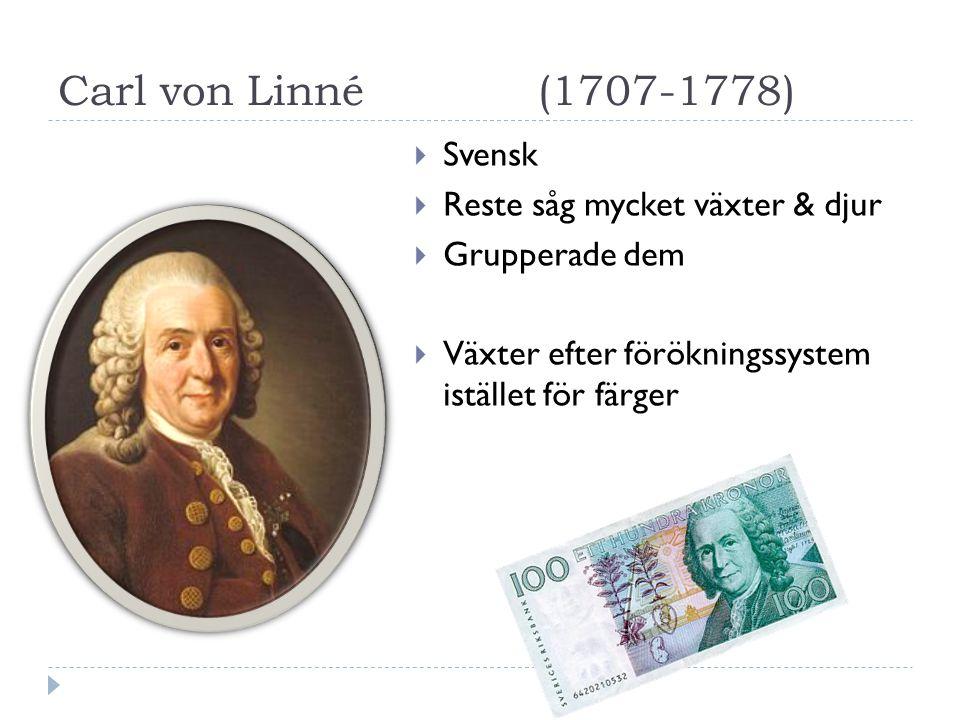 Carl von Linné(1707-1778)  Svensk  Reste såg mycket växter & djur  Grupperade dem  Växter efter förökningssystem istället för färger