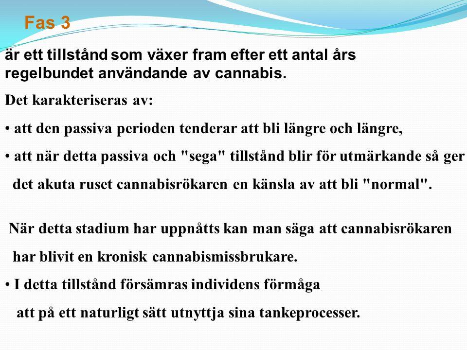 Det karakteriseras av: att den passiva perioden tenderar att bli längre och längre, att när detta passiva och sega tillstånd blir för utmärkande så ger det akuta ruset cannabisrökaren en känsla av att bli normal .