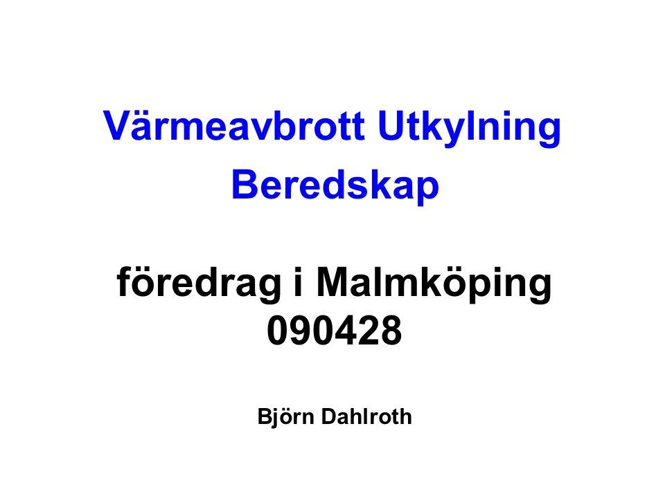 Värmeavbrott Utkylning Beredskap föredrag i Malmköping 090428 Björn Dahlroth