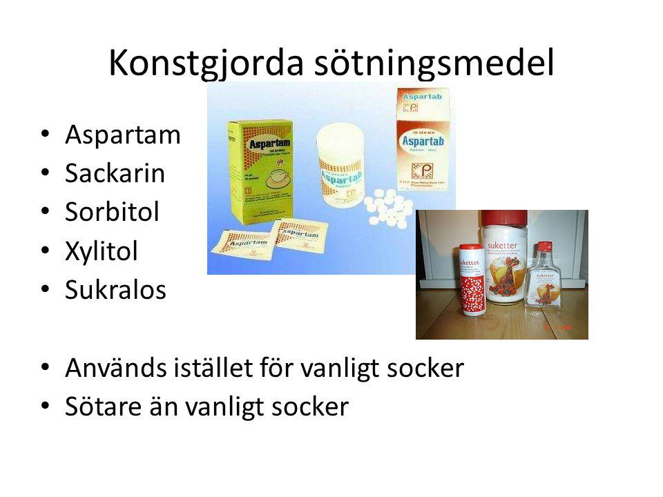 Konstgjorda sötningsmedel Aspartam Sackarin Sorbitol Xylitol Sukralos Används istället för vanligt socker Sötare än vanligt socker