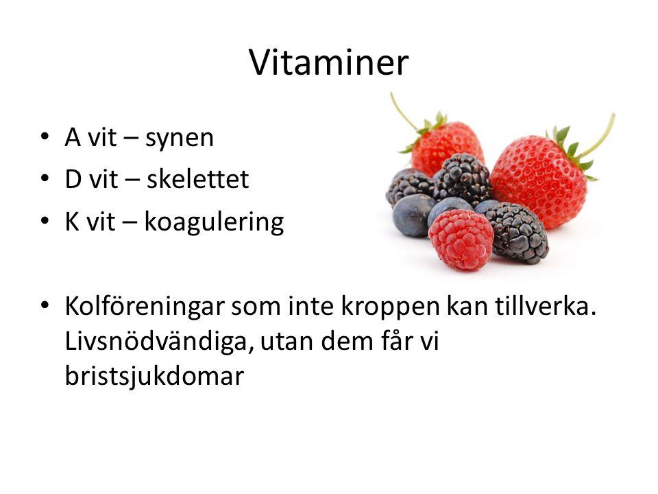 Vitaminer A vit – synen D vit – skelettet K vit – koagulering Kolföreningar som inte kroppen kan tillverka. Livsnödvändiga, utan dem får vi bristsjukd