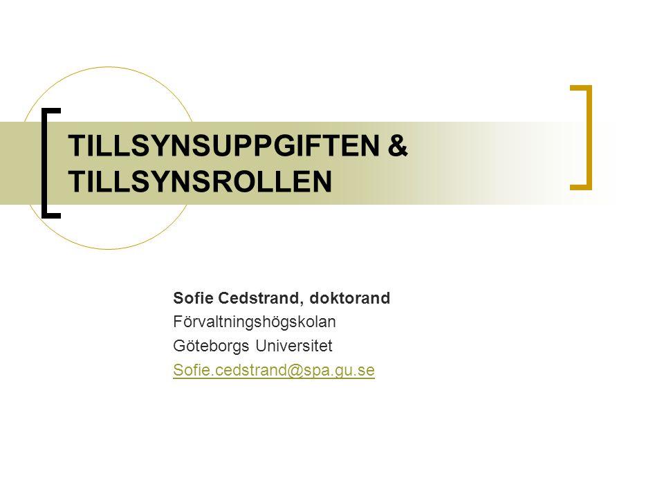 TILLSYNSUPPGIFTEN & TILLSYNSROLLEN Sofie Cedstrand, doktorand Förvaltningshögskolan Göteborgs Universitet Sofie.cedstrand@spa.gu.se