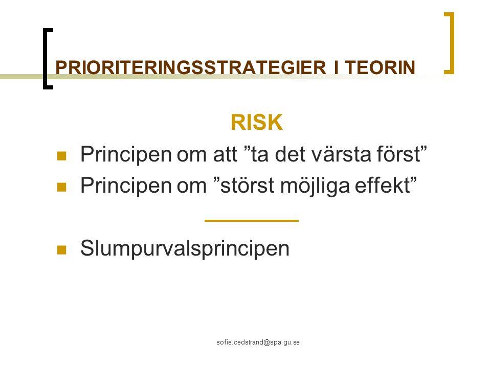 sofie.cedstrand@spa.gu.se PRIORITERINGSSTRATEGIER I TEORIN RISK Principen om att ta det värsta först Principen om störst möjliga effekt Slumpurvalsprincipen