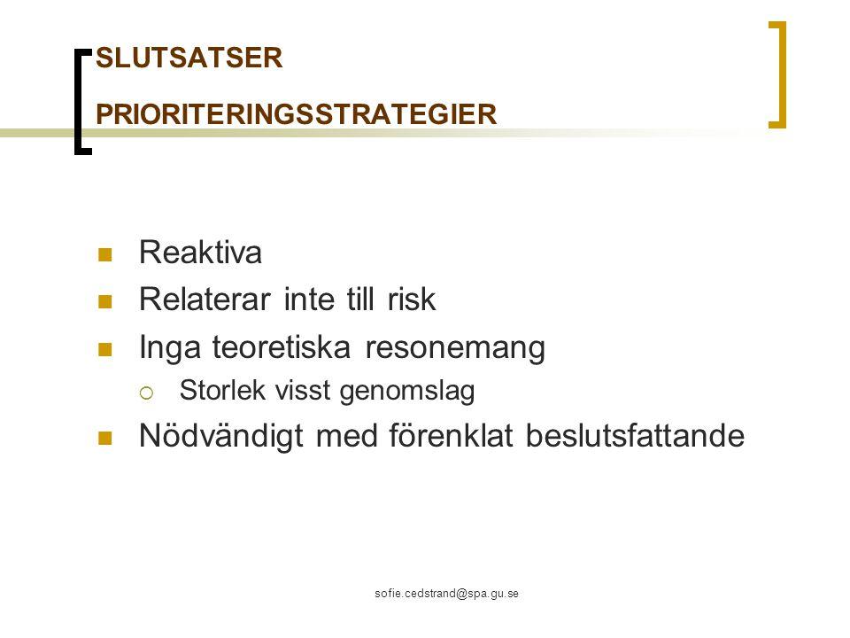 sofie.cedstrand@spa.gu.se SLUTSATSER PRIORITERINGSSTRATEGIER Reaktiva Relaterar inte till risk Inga teoretiska resonemang  Storlek visst genomslag Nödvändigt med förenklat beslutsfattande