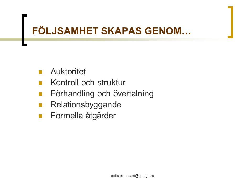 sofie.cedstrand@spa.gu.se FÖLJSAMHET SKAPAS GENOM… Auktoritet Kontroll och struktur Förhandling och övertalning Relationsbyggande Formella åtgärder