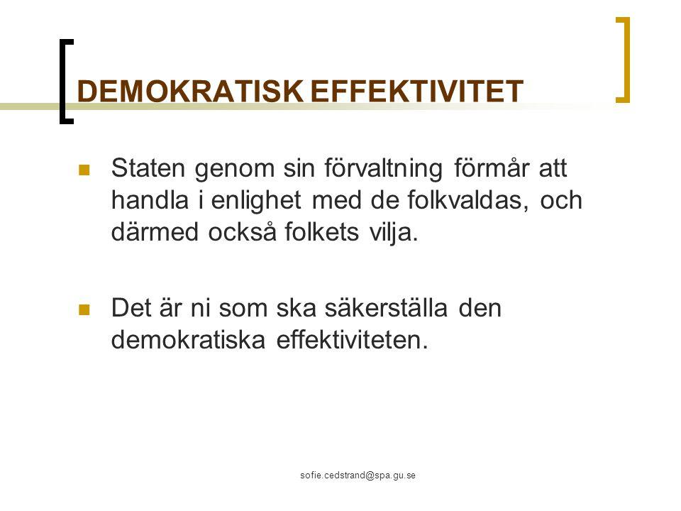 sofie.cedstrand@spa.gu.se DEMOKRATISK EFFEKTIVITET Staten genom sin förvaltning förmår att handla i enlighet med de folkvaldas, och därmed också folkets vilja.