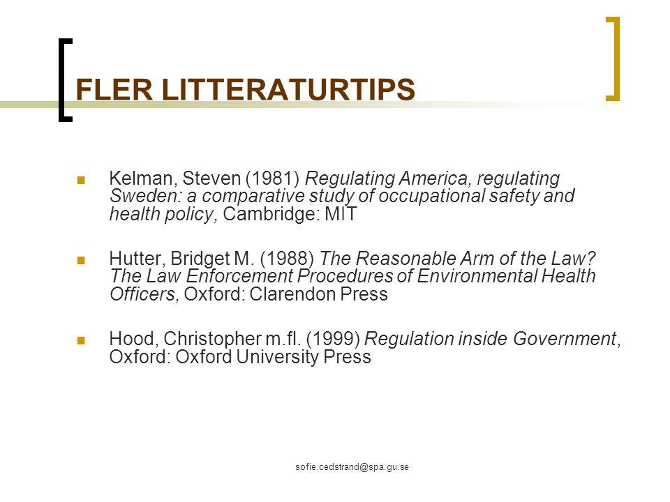 sofie.cedstrand@spa.gu.se FLER LITTERATURTIPS Kelman, Steven (1981) Regulating America, regulating Sweden: a comparative study of occupational safety and health policy, Cambridge: MIT Hutter, Bridget M.