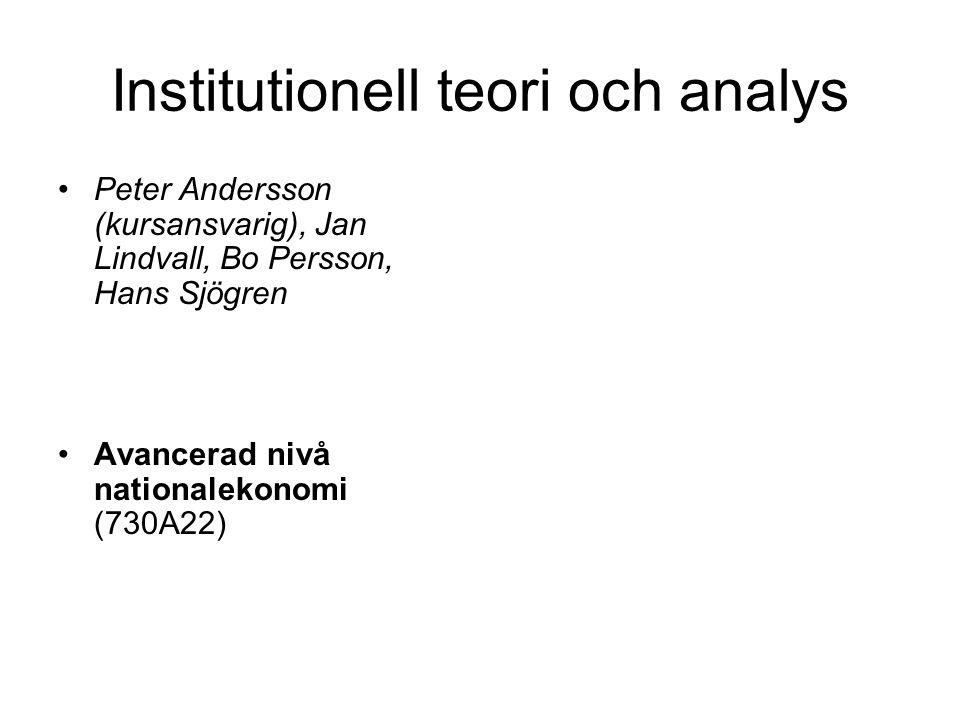 Institutionell teori och analys Peter Andersson (kursansvarig), Jan Lindvall, Bo Persson, Hans Sjögren Avancerad nivå nationalekonomi (730A22)