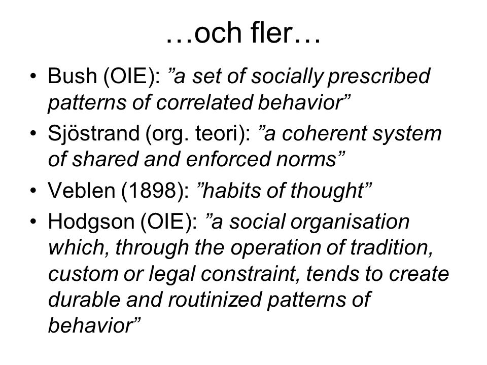 "…och fler… Bush (OIE): ""a set of socially prescribed patterns of correlated behavior"" Sjöstrand (org. teori): ""a coherent system of shared and enforce"