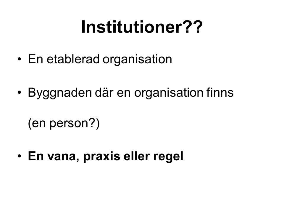 Institutioner?? En etablerad organisation Byggnaden där en organisation finns (en person?) En vana, praxis eller regel