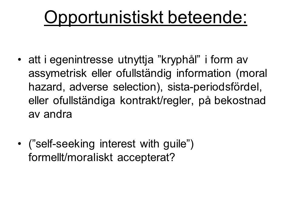 """Opportunistiskt beteende: att i egenintresse utnyttja """"kryphål"""" i form av assymetrisk eller ofullständig information (moral hazard, adverse selection)"""