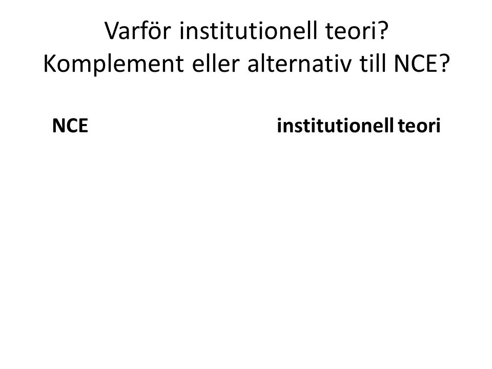 Varför institutionell teori? Komplement eller alternativ till NCE? NCE institutionell teori