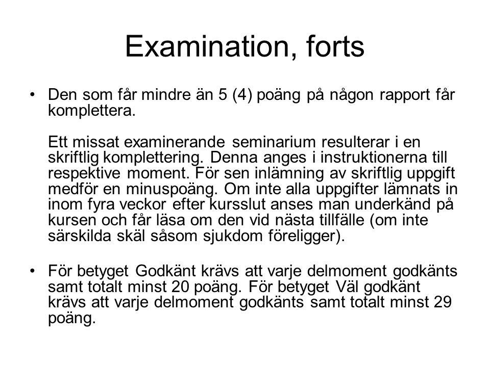 Examination, forts Den som får mindre än 5 (4) poäng på någon rapport får komplettera. Ett missat examinerande seminarium resulterar i en skriftlig ko