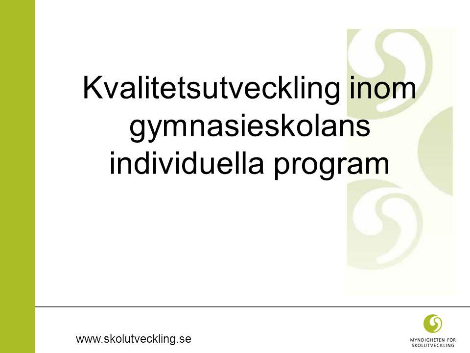 www.skolutveckling.se Kvalitetsutveckling inom gymnasieskolans individuella program