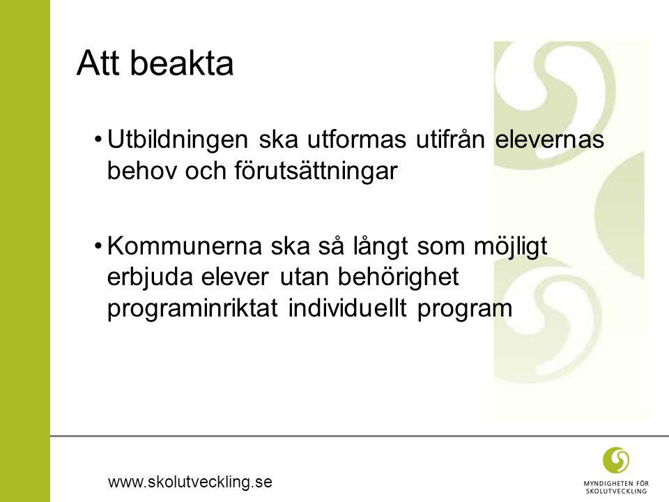 www.skolutveckling.se Att beakta Utbildningen ska utformas utifrån elevernas behov och förutsättningar Kommunerna ska så långt som möjligt erbjuda elever utan behörighet programinriktat individuellt program