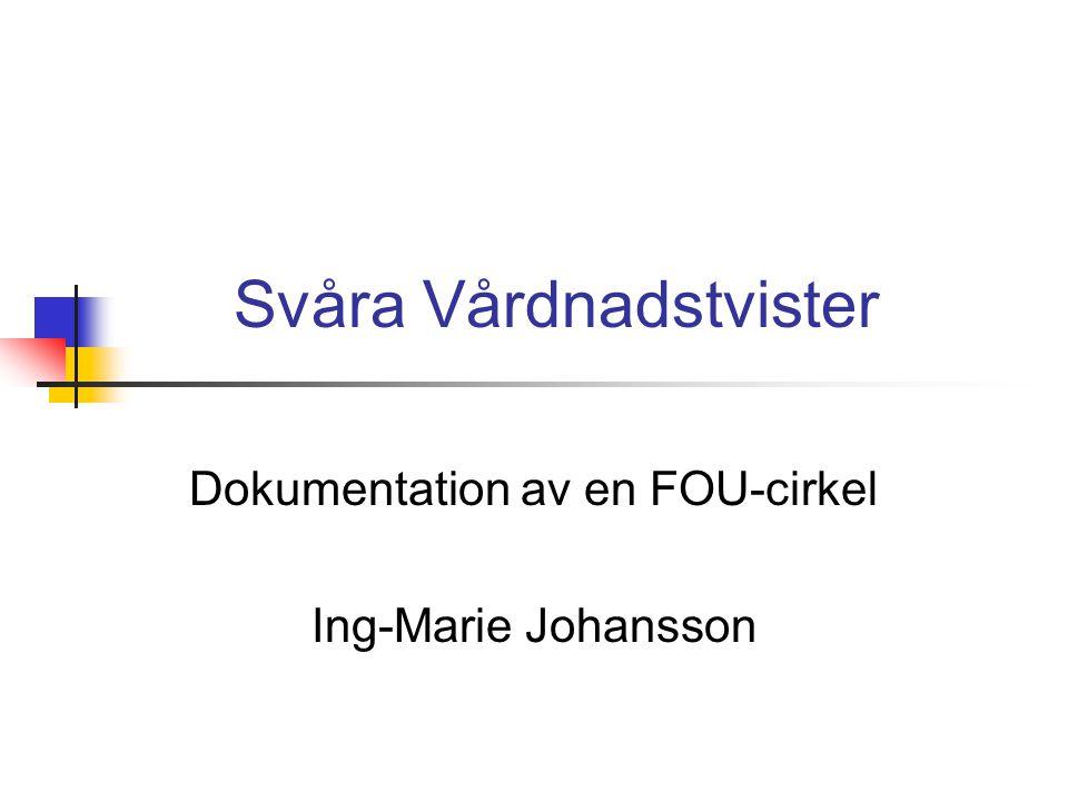 Svåra Vårdnadstvister Dokumentation av en FOU-cirkel Ing-Marie Johansson