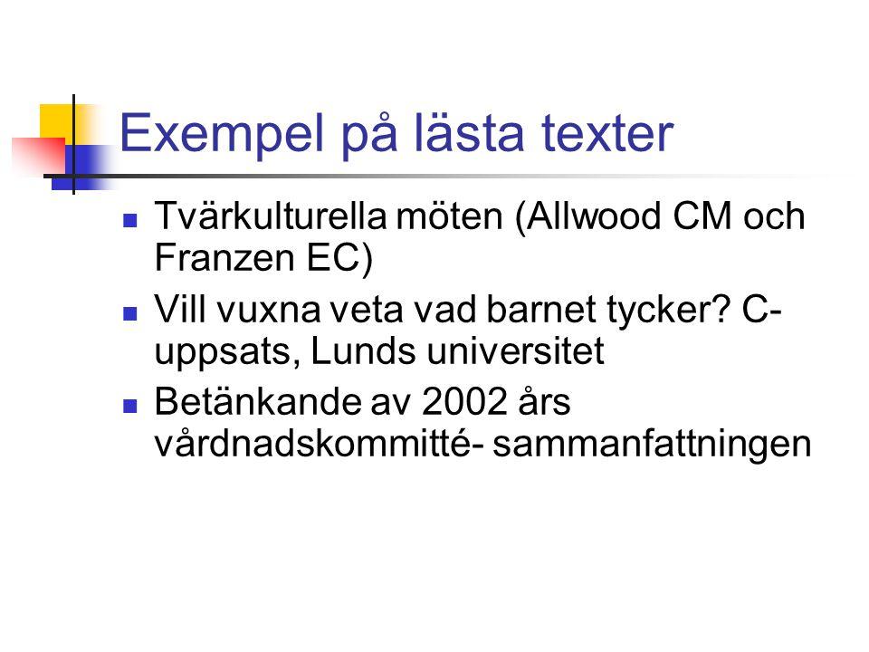Exempel på lästa texter Tvärkulturella möten (Allwood CM och Franzen EC) Vill vuxna veta vad barnet tycker.