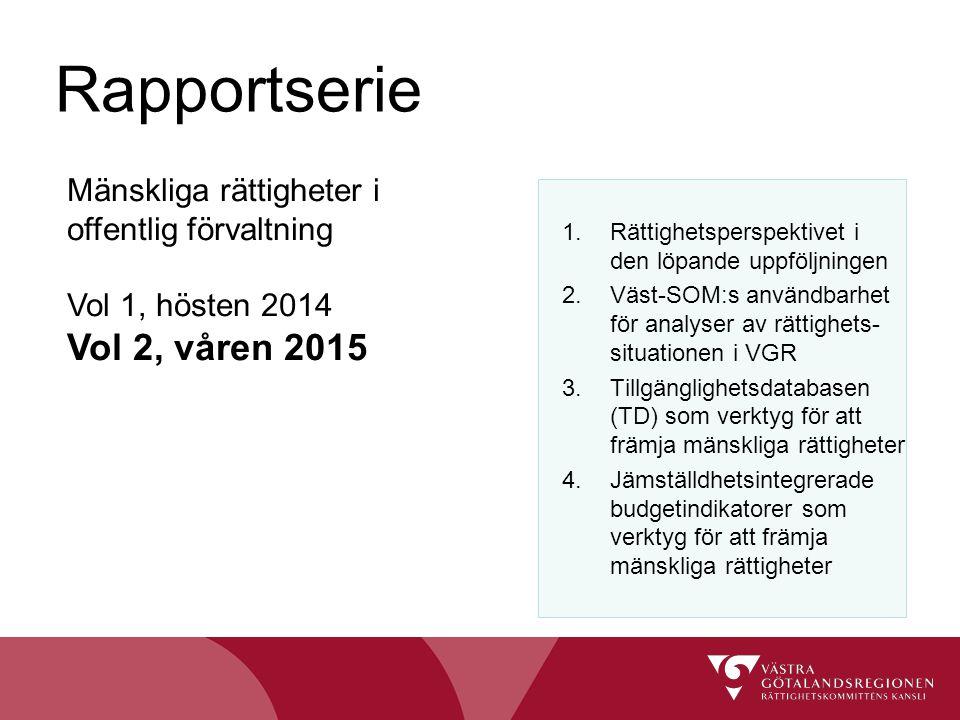 Rapportserie Mänskliga rättigheter i offentlig förvaltning Vol 1, hösten 2014 Vol 2, våren 2015 1.Rättighetsperspektivet i den löpande uppföljningen 2