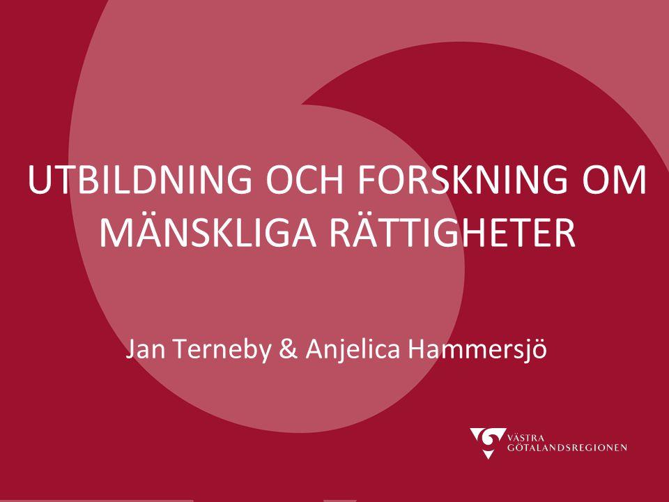 UTBILDNING OCH FORSKNING OM MÄNSKLIGA RÄTTIGHETER Jan Terneby & Anjelica Hammersjö