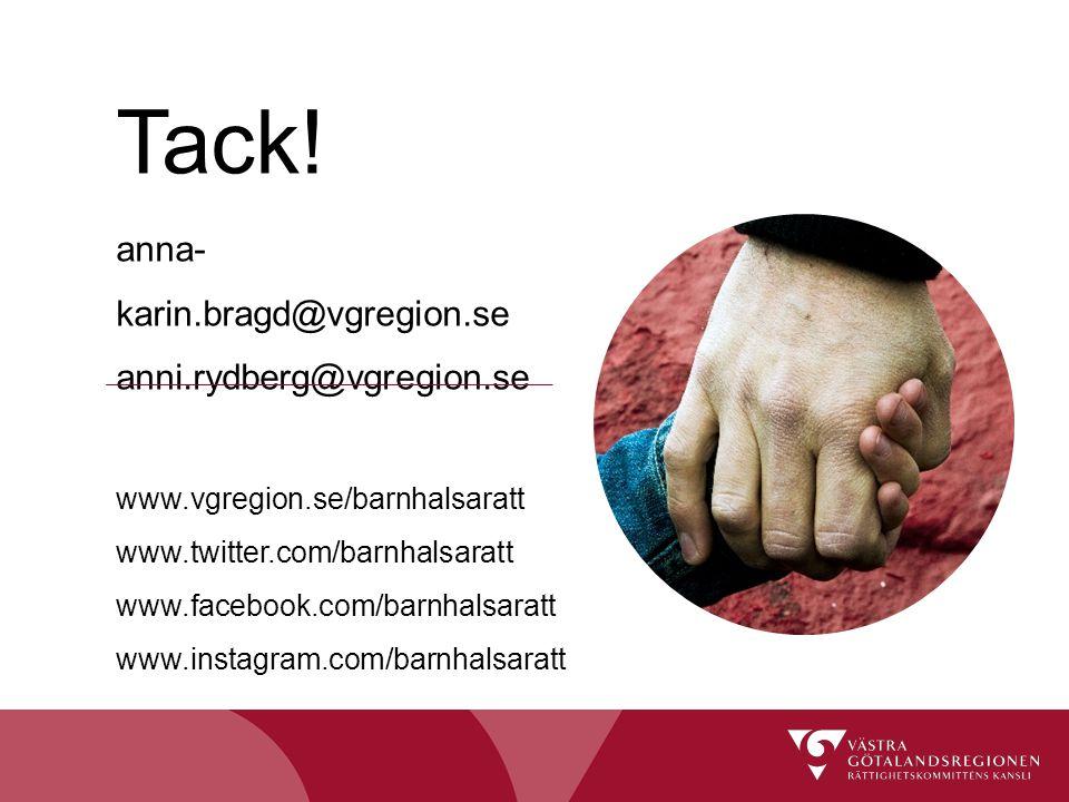 Tack! anna- karin.bragd@vgregion.se anni.rydberg@vgregion.se www.vgregion.se/barnhalsaratt www.twitter.com/barnhalsaratt www.facebook.com/barnhalsarat