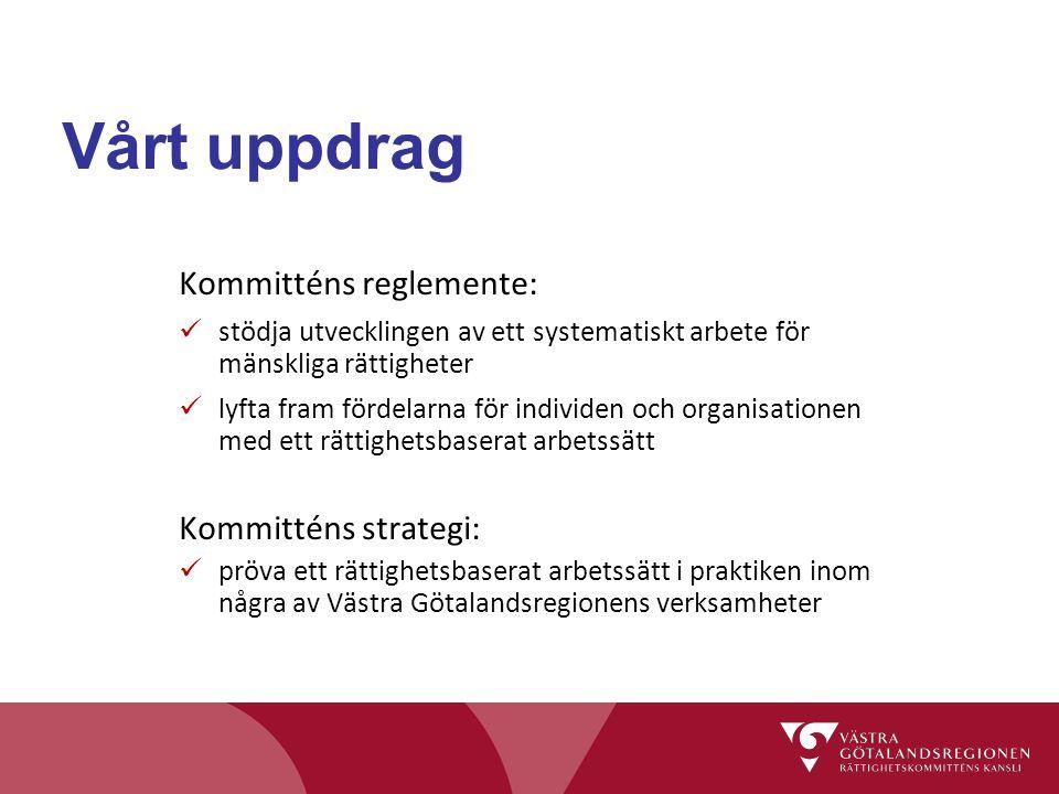 Vårt uppdrag Kommitténs reglemente: stödja utvecklingen av ett systematiskt arbete för mänskliga rättigheter lyfta fram fördelarna för individen och o