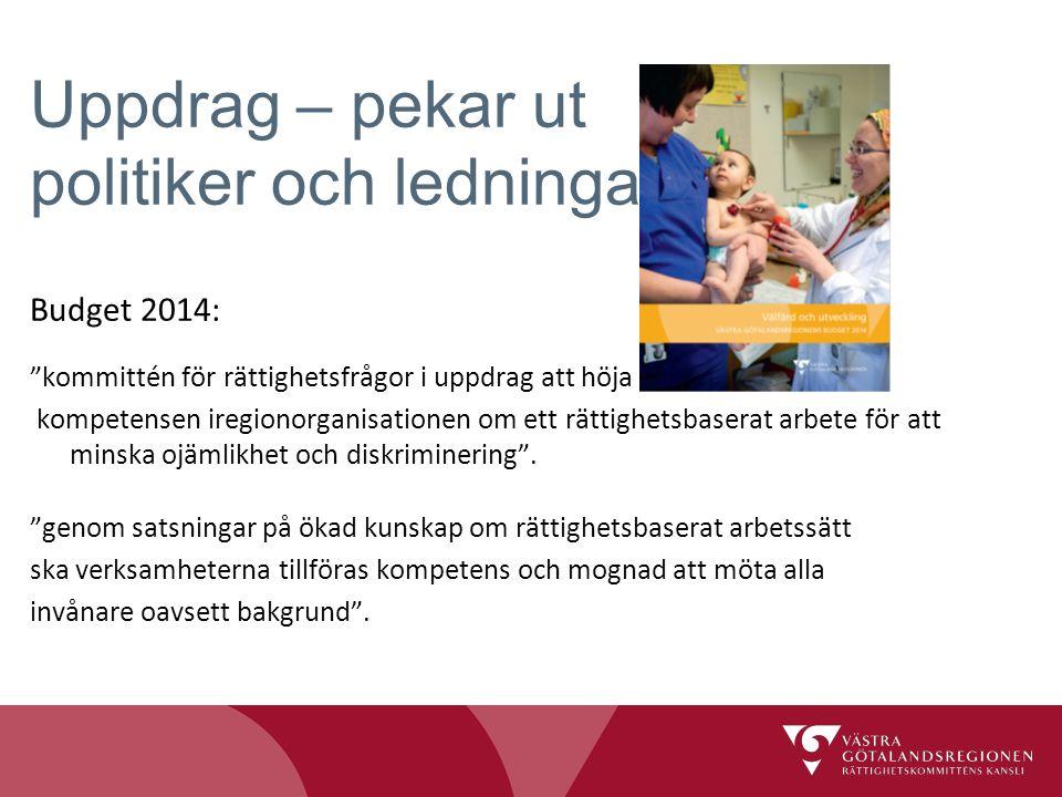 """Uppdrag – pekar ut politiker och ledningar Budget 2014: """"kommittén för rättighetsfrågor i uppdrag att höja kompetensen iregionorganisationen om ett rä"""