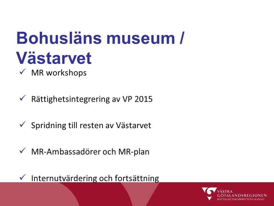 Bohusläns museum / Västarvet MR workshops Rättighetsintegrering av VP 2015 Spridning till resten av Västarvet MR-Ambassadörer och MR-plan Internutvärd