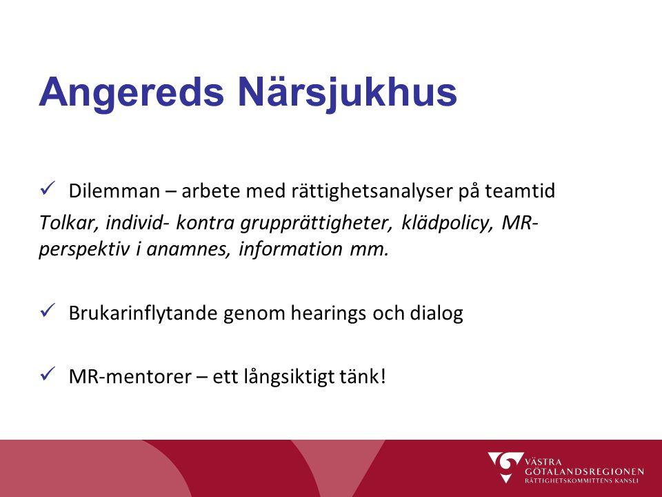 Angereds Närsjukhus Dilemman – arbete med rättighetsanalyser på teamtid Tolkar, individ- kontra grupprättigheter, klädpolicy, MR- perspektiv i anamnes