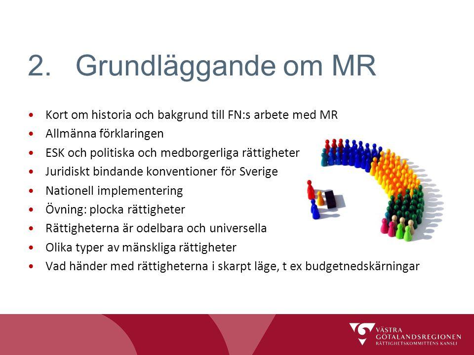 2.Grundläggande om MR Kort om historia och bakgrund till FN:s arbete med MR Allmänna förklaringen ESK och politiska och medborgerliga rättigheter Juri
