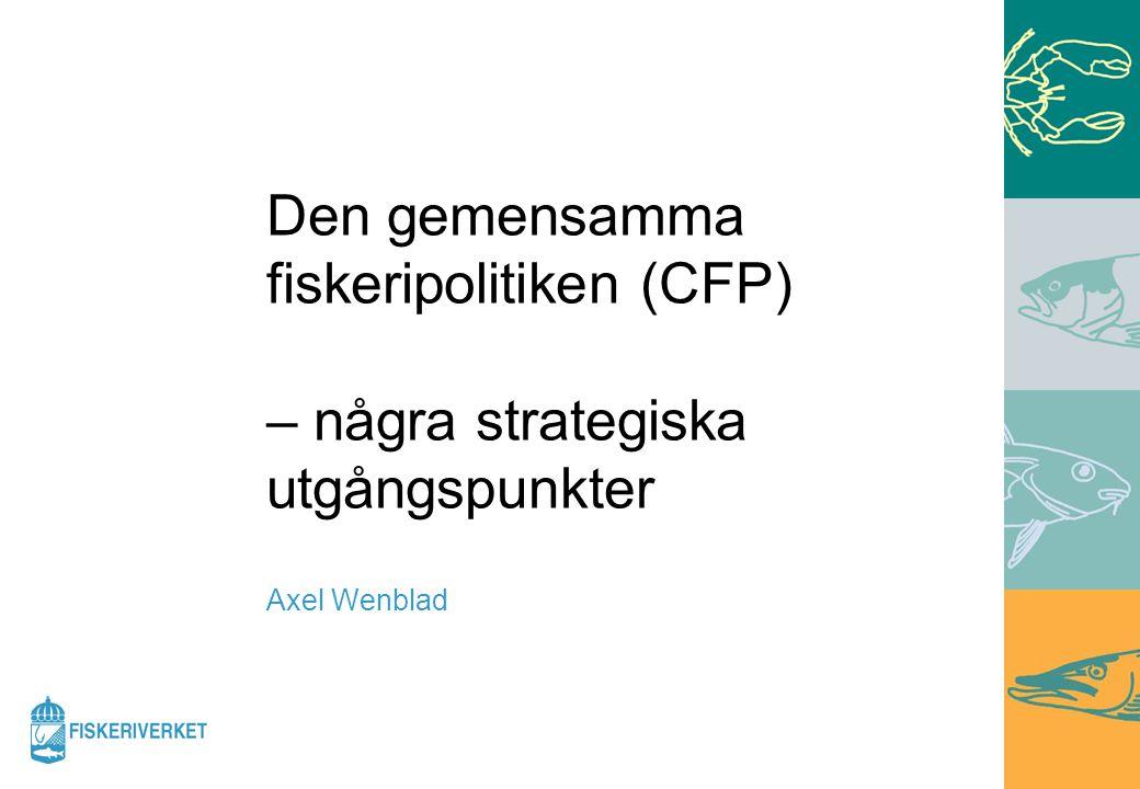 Den gemensamma fiskeripolitiken (CFP) – några strategiska utgångspunkter Axel Wenblad
