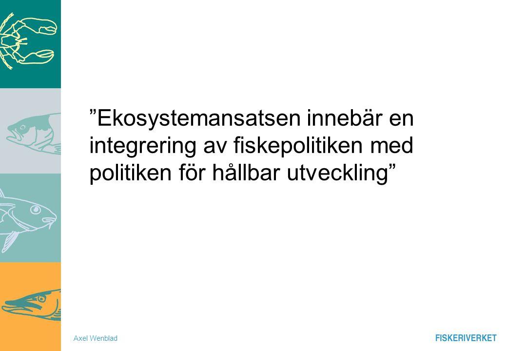 Axel Wenblad Ekosystemansatsen innebär en integrering av fiskepolitiken med politiken för hållbar utveckling