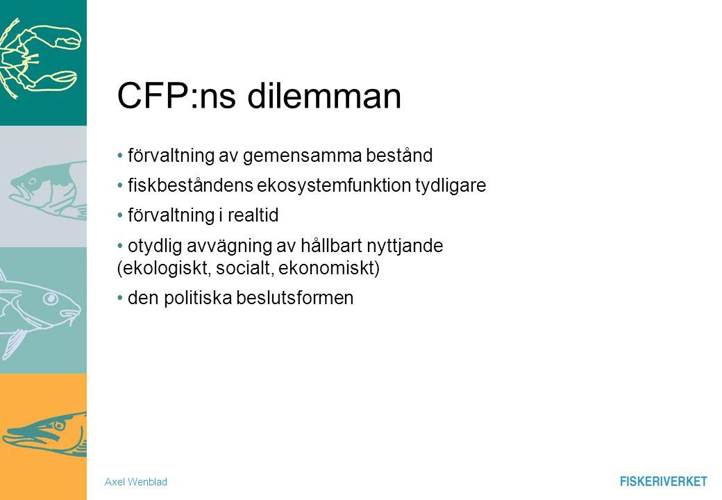 CFP:ns dilemman förvaltning av gemensamma bestånd fiskbeståndens ekosystemfunktion tydligare förvaltning i realtid otydlig avvägning av hållbart nyttjande (ekologiskt, socialt, ekonomiskt) den politiska beslutsformen